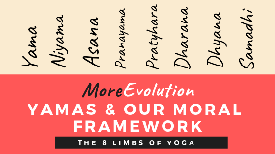 MoreEvolution: Yamas & Our Moral Framework