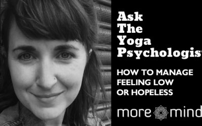 Ask the Yoga Psychologist: How to Manage Feeling Low or Hopeless