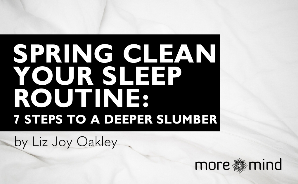 Spring Clean Your Sleep Routine! 7 steps to a deeper slumber
