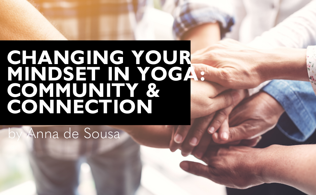 Changing your mindset in Yoga: From Competition & Comparison into Community & Connection.